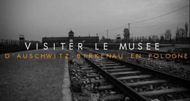 couverture-visiter-le-musee-dauschwitz-birkenau-en-pologne-620x330
